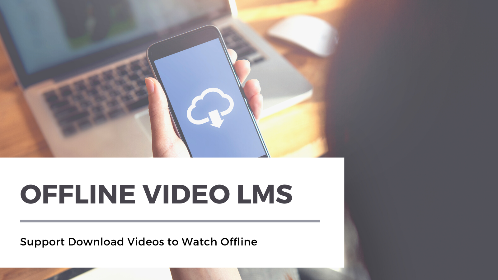 Why your online course should support download videos to watch offline?
