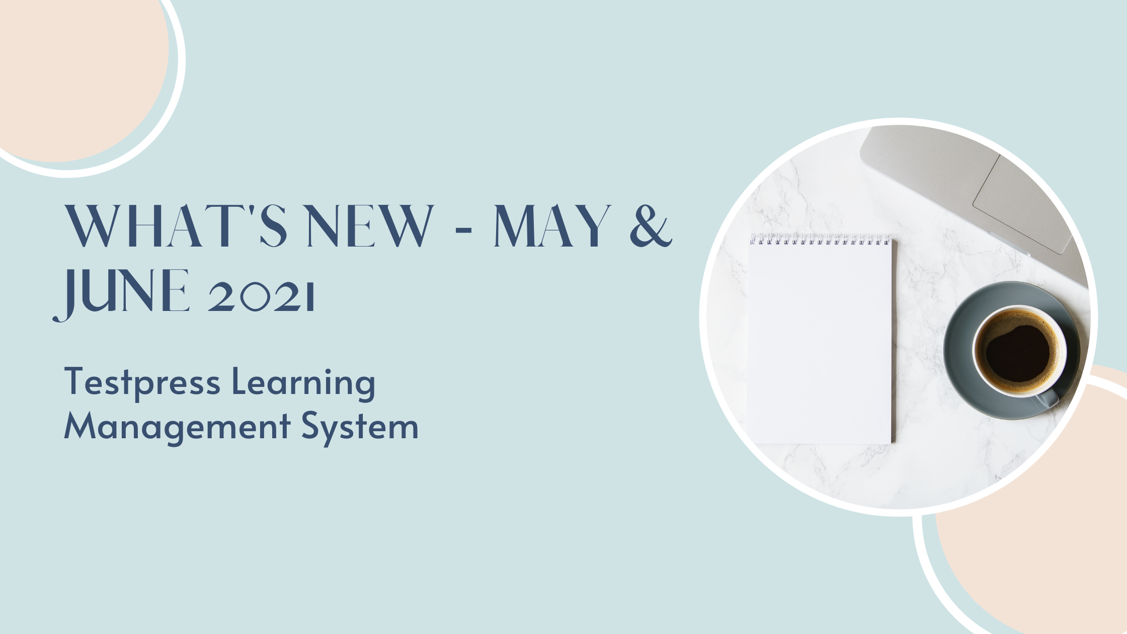 What's new in Testpress Learning Management System - May & June 2021